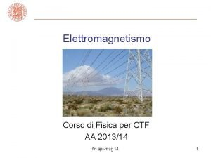 Elettromagnetismo Corso di Fisica per CTF AA 201314