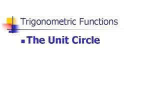 Trigonometric Functions n The Unit Circle The Unit