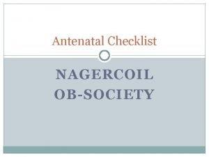 Antenatal Checklist NAGERCOIL OBSOCIETY Antenatal Care Preventive medicine