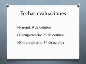Fechas evaluaciones Parcial 9 de octubre Recuperatorio 23