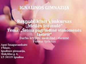 IGNALINOS GIMNAZIJA Respublikinis konkursas Meils formul Tema eima