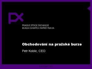 Obchodovn na prask burze Petr Koblic CEO Historick