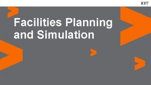 Facilities Planning and Simulation 2 What is Facilities