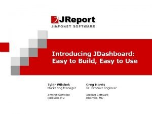 Introducing JDashboard Easy to Build Easy to Use