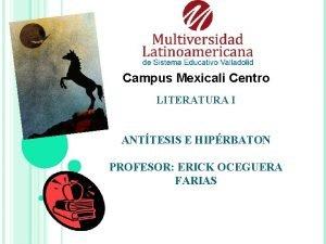 Campus Mexicali Centro LITERATURA I ANTTESIS E HIPRBATON