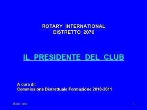 ROTARY INTERNATIONAL DISTRETTO 2070 IL PRESIDENTE DEL CLUB