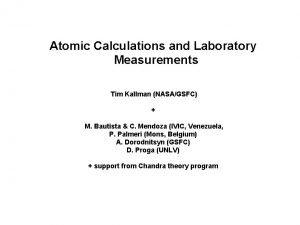 Atomic Calculations and Laboratory Measurements Tim Kallman NASAGSFC