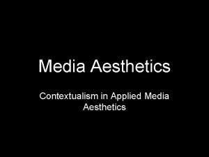Media Aesthetics Contextualism in Applied Media Aesthetics Formal