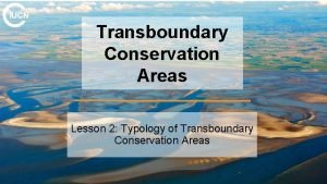 Transboundary Conservation Areas Lesson 2 Typology of Transboundary