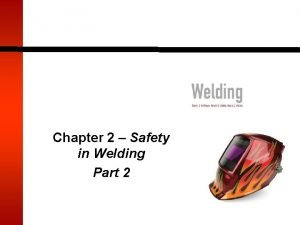 Chapter 2 Safety in Welding Part 2 Welding
