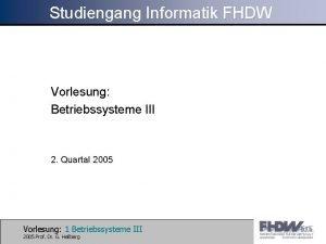 Studiengang Informatik FHDW Vorlesung Betriebssysteme III 2 Quartal