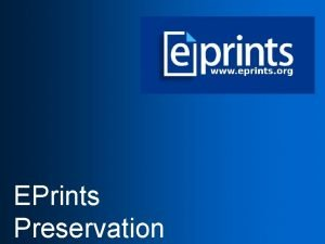 EPrints Preservation What will you know after this