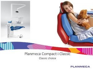 Planmeca Compact i Classic choice Classic choice Ideal