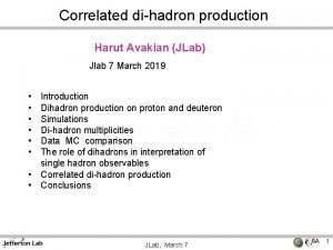 Correlated dihadron production Harut Avakian JLab Jlab 7