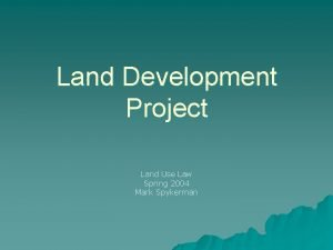 Land Development Project Land Use Law Spring 2004
