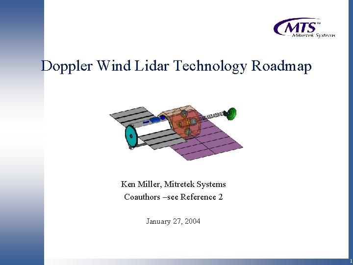 Doppler Wind Lidar Technology Roadmap Ken Miller Mitretek