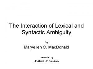 The Interaction of Lexical and Syntactic Ambiguity by