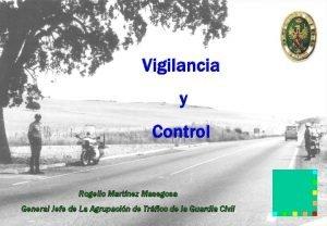 Vigilancia y Control Rogelio Martnez Masegosa General Jefe