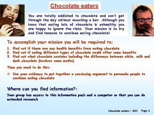 Chocolate eaters You are totally addicted to chocolate