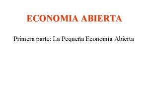 ECONOMIA ABIERTA Primera parte La Pequea Economa Abierta