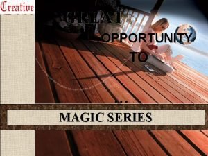 GREAT OPPORTUNITY TO MAGIC SERIES MAGIC SERIES PRODUCT