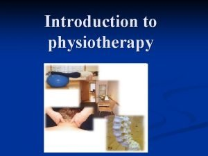 Introduction to physiotherapy PHYSIOTHERAPY PHYSICAL THERAPY Physio physical