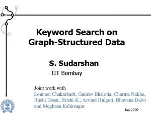Keyword Search on GraphStructured Data S Sudarshan IIT