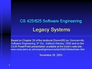 CS 425625 Software Engineering Legacy Systems Based on
