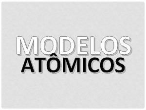 MODELOS ATMICOS AS PRIMEIRAS IDEIAS DE TOMO A