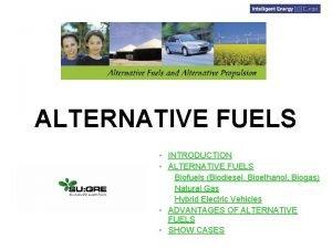ALTERNATIVE FUELS INTRODUCTION ALTERNATIVE FUELS Biofuels Biodiesel Bioethanol