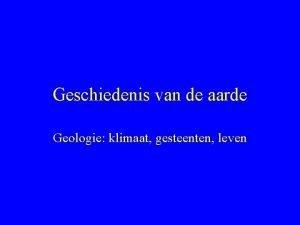 Geschiedenis van de aarde Geologie klimaat gesteenten leven