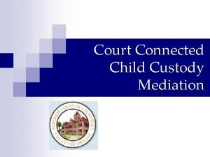 Court Connected Child Custody Mediation Introduction to Mediation