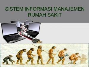 SISTEM INFORMASI MANAJEMEN RUMAH SAKIT Sistem Informasi Manajemen
