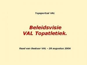 Topsportcel VAL Beleidsvisie VAL Topatletiek Raad van Bestuur