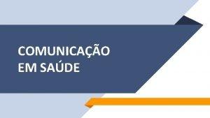 COMUNICAO EM SADE COMUNICAO Conceito Processo de troca