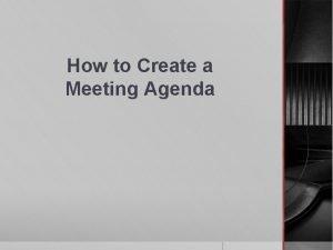 How to Create a Meeting Agenda Meeting Agenda