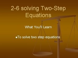 2 6 solving TwoStep Equations What Youll Learn