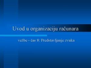 Uvod u organizaciju raunara vebe as 8 Predstavljanje