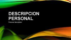 DESCRIPCION PERSONAL Personal description DESCRIPCION PERSONAL DESCRIPTION Describir