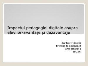 Impactul pedagogiei digitale asupra eleviloravantaje i dezavantaje Bardacov