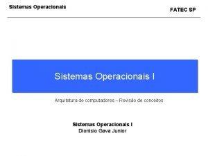 Sistemas Operacionais FATEC SP Sistemas Operacionais I Arquitetura