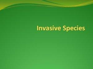 Invasive Species Invasive Species What is an invasive