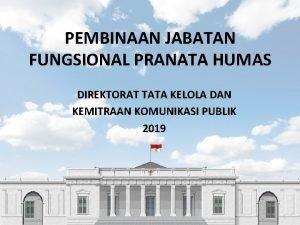 PEMBINAAN JABATAN FUNGSIONAL PRANATA HUMAS DIREKTORAT TATA KELOLA