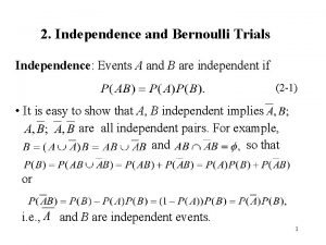 2 Independence and Bernoulli Trials Independence Events A