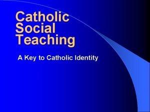 Catholic Social Teaching A Key to Catholic Identity
