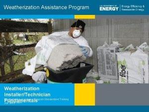 Weatherization Assistance Program Weatherization InstallerTechnician Weatherization Assistance Program