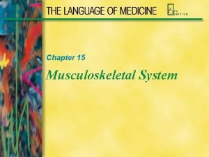 Chapter 15 Musculoskeletal System Musculoskeletal System 1 Bones