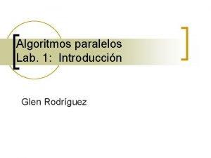 Algoritmos paralelos Lab 1 Introduccin Glen Rodrguez Mquinas