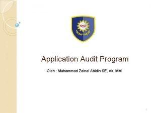 Application Audit Program Oleh Muhammad Zainal Abidin SE
