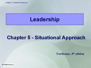 Chapter 5 Situational Approach Leadership Chapter 5 Situational